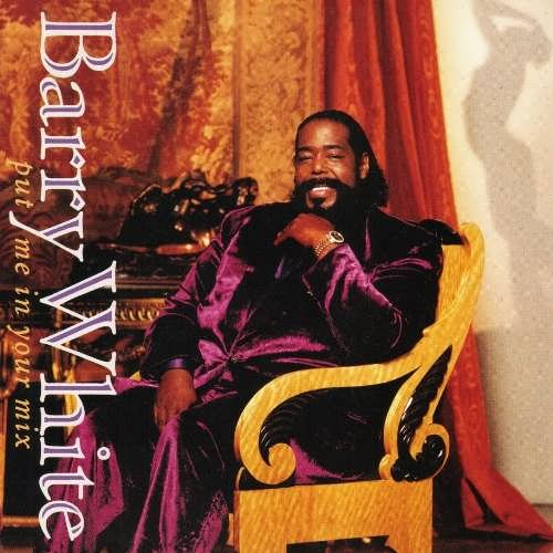 Put me in your mix. Barry White