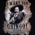 I want you Gringo! General Pancho Villa