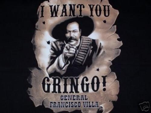 I want you Gringo! General Pancho Villa